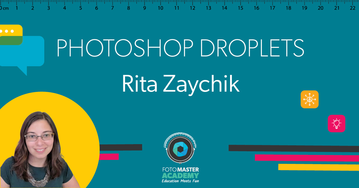 Header for Photoshop Droplets Class held by Rita Zaychik for the Foto Master Virtual Academy