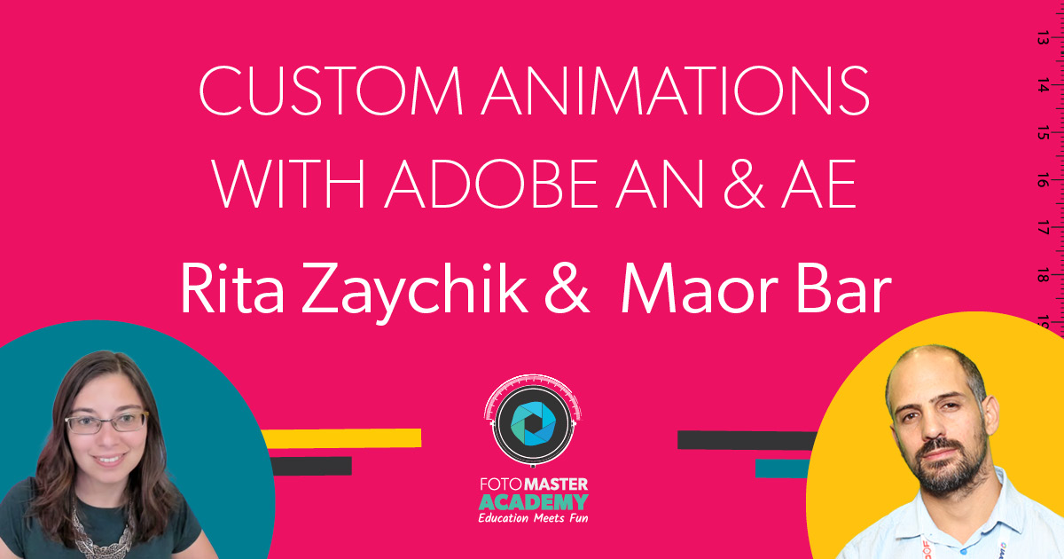 Header for custom animations with Adobe Animate and Adobe After Effects Class held by Rita Zaychik and Maor Bar for the Foto Master Virtual Academy