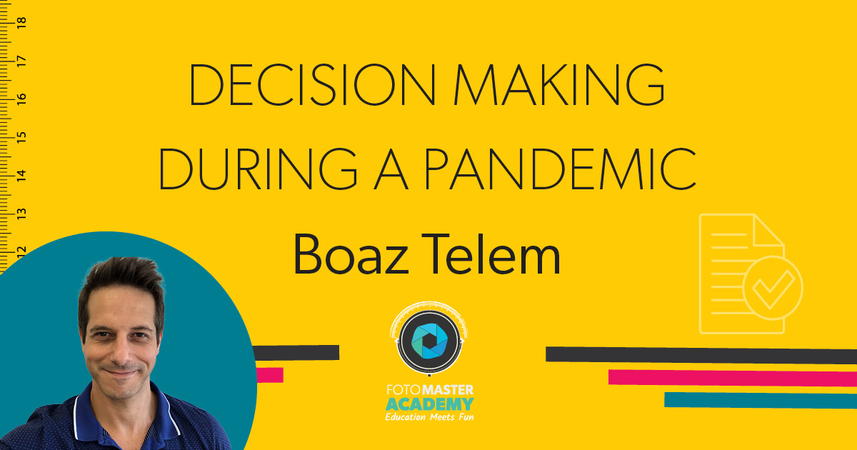 Header for Decision Making During a Pandemic Class held by Boaz Telem for the Foto Master Virtual Academy