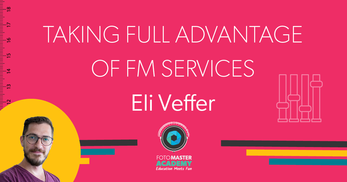 Header for Taking Full Advantage of Foto Master Services Class held by Eli Veffer for the Foto Master Virtual Academy