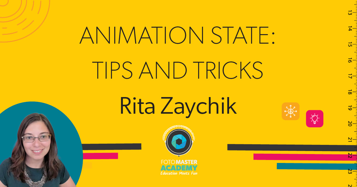 Header for Animation State Tips and Tricks Class held by Rita Zaychik for the Foto Master Virtual Academy