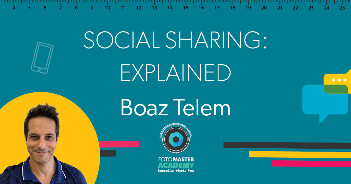 Header for Social Sharing Explained Class held by Boaz Telem for the Foto Master Virtual Academy